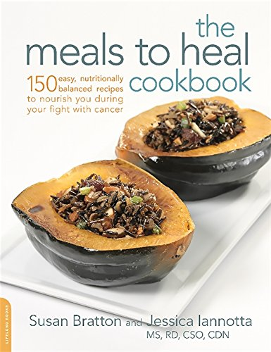 The Meals to Heal Cookbook: 150 Easy, Nutritionally Balanced Recipes to Nourish You during Your Fight with Cancer by Da Capo Lifelong Books