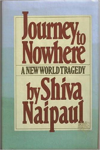 Journey To Nowhere A New World Tragedy Shiva Naipaul