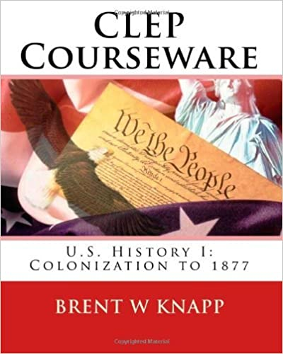 Book CLEP / AP Courseware - U.S. History I: Colonization to 1877 (Volume 1) by Knapp Brent W (2010-03-10)
