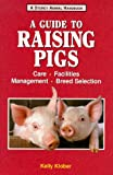 A Guide to Raising Pigs: Care, Facilities, Breed Selection, Management (Storey Animal Handbook)