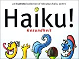 img - for Haiku! Gesundheit : An Illustrated Collection Of Ridiculous Haiku Poetry book / textbook / text book