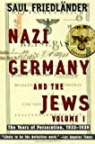 Nazi Germany and the Jews: Volume 1: The Years of Persecution 1933-1939, Saul Friedlander, 0060928786