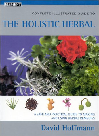 Read Online Complete Illustrated Guide to the Holistic Herbal pdf