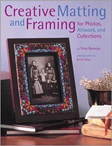 Creative Matting and Framing: For Photos, Artwork, and Collections ...