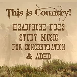 This is Country! Headphone Free Study Music for Concentration and ADHD
