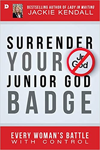 Surrender Your Junior God Badge: Every Woman's Battle with Control