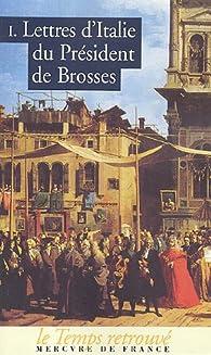 Lettres d'Italie du Président De Brosses : Tome 1 par Charles de Brosses