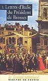 Lettres d'Italie du Président De Brosses : Tome 1 par Brosses