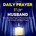 Daily Prayer for Husband: Powerful Daily Prayer to Reveal God's Power and Strength in Your Life | Jerry West