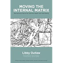 Moving the Internal Matrix: Revitalizing Fascia for Optimal Health and Well-Being