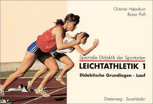 Leichtathletik, in 2 Bdn, Bd.1, Didaktische Grundlagen, Lauf