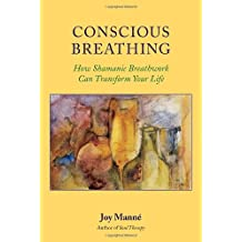 Conscious Breathing: How Shamanic Breathwork Can Transform Your Life