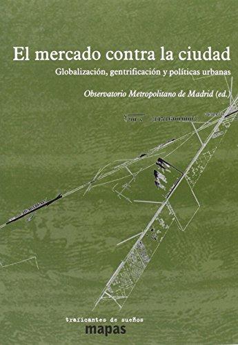 Descargar Libro El Mercado Contra La Ciudad. Globalizacion, Gentrificacion Y Politicas Urbanas ) Vv.aa.
