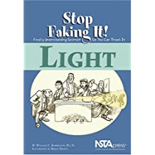 Light: Stop Faking It! Finally Understand Science So You Can Teach It