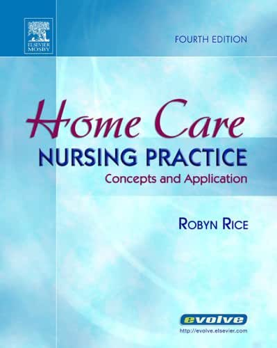 Home Care Nursing Practice: Concepts and Application (Home Health Nursing Practice: Concepts & Appl ( Rice))