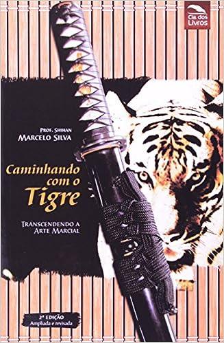 Caminhando Com o Tigre: Transcendendo a Arte Marcial: Marcelo T. F. Silva: 9788563163080: Amazon.com: Books