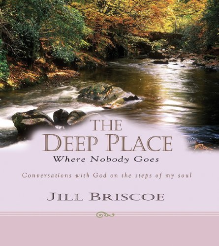 The Deep Place Where Nobody Goes: Conversations with God on the Steps of My Soul by Jill Briscoe (2005-09-13) (Deep Places)
