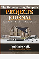 The Homesteading Prepper's Project Journal: A Journal to Track All of Your Homestead or Prepping Projects (The HP Journaling Series) (Volume 1) Paperback