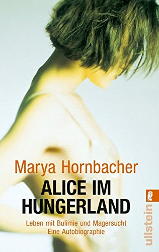 Alice im Hungerland: Leben mit Bulimie und Magersucht. Eine Autobiographie Taschenbuch – 10. März 2010 Marya Hornbacher Ullstein Taschenbuch 3548372953 Essstörung