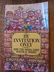 By Invitation Only: How the Media Limit Political Debate by David Croteau (1994-11-03)