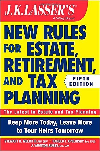 JK Lasser's New Rules for Estate, Retirement, and Tax Planning 5th edition by Welch III, Stewart H., Apolinsky, Harold I., Busby, J. Winst (2014) Paperback