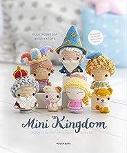 Mini Kingdom: Crochet 25 Tiny Amigurumi Royals!: Crochet 36 Tiny Amigurumi Royals!