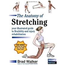 By Brad Walker - The Anatomy of Stretching: Your Illustrated Guide to Flexibility and Injury Rehabilitation (2nd Edition) (9.4.2011)