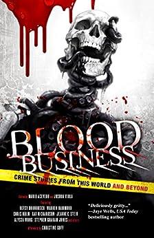 Blood Business: Crime Stories From This World And Beyond by [Viola, Joshua, Jones, Stephen Graham, Holm, Chris, Stein, Jeanne C., Stevens, Mark, Richardson, Kat, Bryant, Edward, Wilson, Carter, Jonas, Gary]
