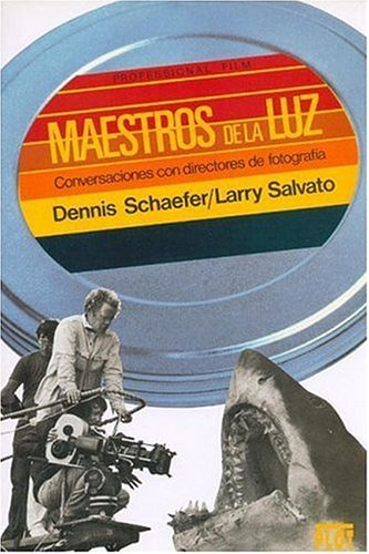 Maestros de la luz: Conversaciones con directores de fotografía por Dennis Schaefer,Larry Salvato,Alejandro Pradera