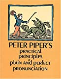 Peter Piper's Practical Principles of Plain and Perfect Pronunciation, Peter Piper, 0486225607