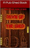 Dawn of the Shed: A Pub Shed Book