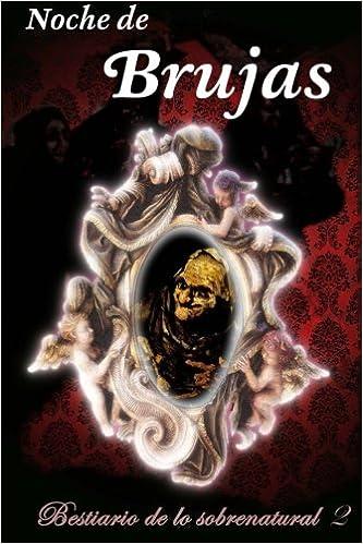 Noche de brujas: Volume 2 Bestiario de lo sobrenatural: Amazon.es: Gustavo Adolfo Bécquer, Edgar Sega, María Posadillo Marín, Giny Valrís, Javier Fernández ...