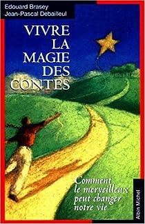 Vivre la magie des contes par Debailleul