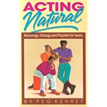 Acting Natural: Monologs, Dialogs, and Playlets for Teens
