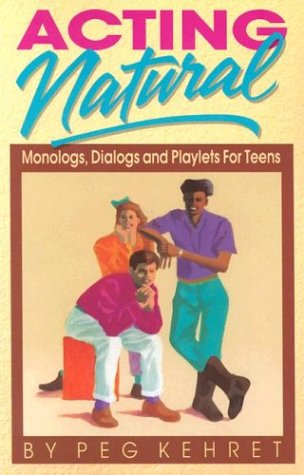 (Acting Natural: Monologs, Dialogs, and Playlets for Teens)