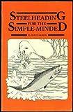 Steelheading for the Simple-Minded, Bob Ellsberg, 0944294006