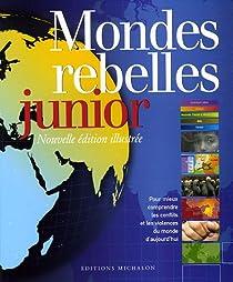 Mondes rebelles junior : Pour mieux comprendre les conflits et les violences du monde d'aujourd'hui par Combres