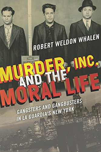 Murder, Inc., and the Moral Life: Gangsters and Gangbusters in La Guardia's New York (Thomas And Friends James In The Dark)