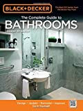Bathroom Renovations Black & Decker The Complete Guide to Bathrooms, Updated 4th Edition: Design * Update * Remodel * Improve * Do It Yourself (Black & Decker Complete Guide)