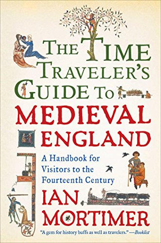 The Time Traveler's Guide to Medieval England: A Handbook for Visitors to the Fourteenth Century ()