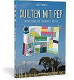 Quilten mit Pep: Inspirationen für traumhafte Muster