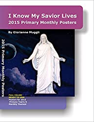 2015 Primary Monthly Posters: I Know My Savior Lives - LDS Primary posters for monthly themes (English Edition)