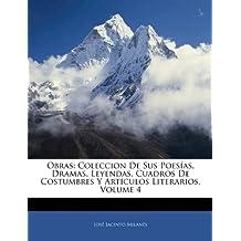 Obras: Coleccion De Sus Poesías, Dramas, Leyendas, Cuadros De Costumbres Y Artículos Literarios, Volume 4 (Spanish Edition)