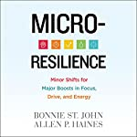 Micro-Resilience: Minor Shifts for Major Boosts in Focus, Drive, and Energy | Bonnie St. John,Allen P. Haines