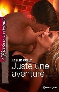 Juste une aventure (Passions Extrêmes) par Leslie Kelly