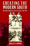 Creating the Modern South: Millhands and Managers in Dalton, Georgia, 1884-1984 (Fred W Morrison Series in Southern Studies) by Douglas Flamming front cover