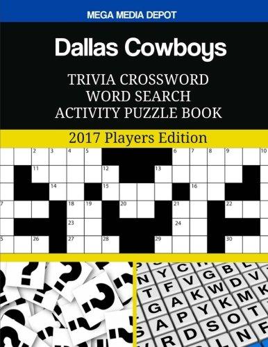 Dallas Cowboys Trivia Crossword Word Search Activity Puzzle Book: 2017 Players Edition