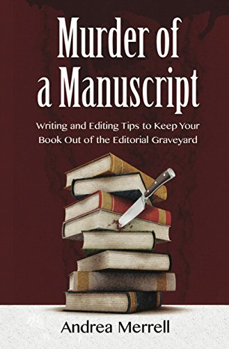 Book: Murder of a Manuscript - Writing and Editing Tips to Keep Your Book Out of the Editorial Graveyard by Andrea Merrell