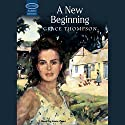 A New Beginning  Audiobook by Grace Thompson Narrated by Anne Cater