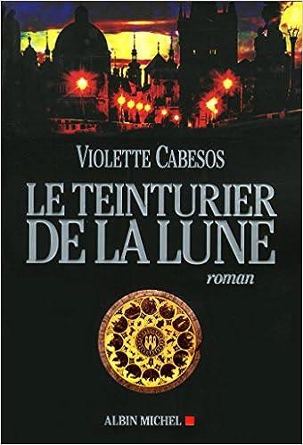 Le teinturier de la lune de Violette Cabesos 51FYb%2BwDZQL._SX338_BO1,204,203,200_